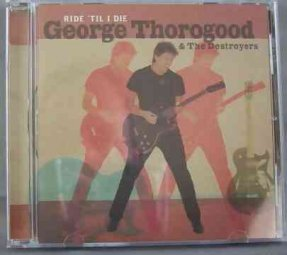 Thorogood, George - Ride Til I Die CD