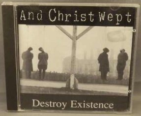 And Christ Wept or ACW- Destroy Existence CD