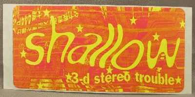SHALLOW - 3-d Stereo Trouble - Sticker